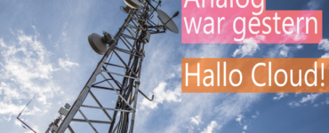 Analog war gestern – Hallo Cloud!