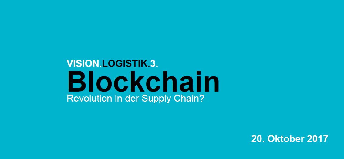 VISION.LOGISTIK.3: Blockchain - Revolution in der Supply Chain? 1