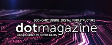 dotmagazine - Economic Engine: Digital Infrastructure - online now!