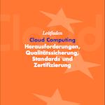 Leitfaden: Cloud Computing – Herausforderungen, Qualitätssicherung, Standards und Zertifizierung