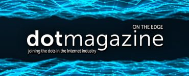 dotmagazine:  On the Edge - Building the Foundations for the Future: Part II now online
