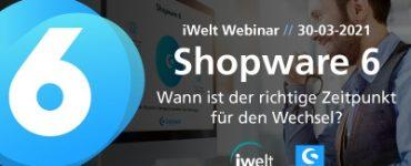 iWelt Webinar: Shopware 6 - Wann ist der richtige Zeitpunkt für den Wechsel?