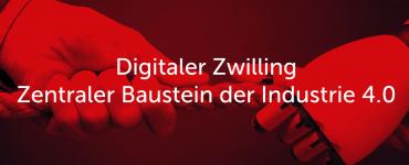 Digitaler Zwilling: Zentraler Baustein der Industrie 4.0 2