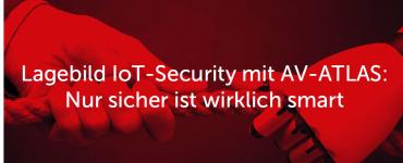 Lagebild IoT-Security mit AV-ATLAS: Nur sicher ist wirklich smart