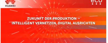 Zukunft der Produktion: Intelligent vernetzen, digital ausrichten