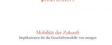 Studie: Mobilität der Zukunft – Implikationen für die Geschäftsmodelle von morgen
