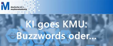 """KI goes KMU: Buzzwords oder """"Was können mittlere und kleinere Unternehmen mit der Künstlichen Intelligenz eigentlich sinvoll anfangen?"""" 2"""