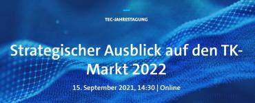 TEC-Jahrestagung: Strategischer Ausblick auf den TK-Markt 2022